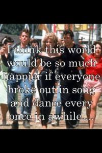 I think the world would be so much happier if everyone broke out in song and dance every once in a while
