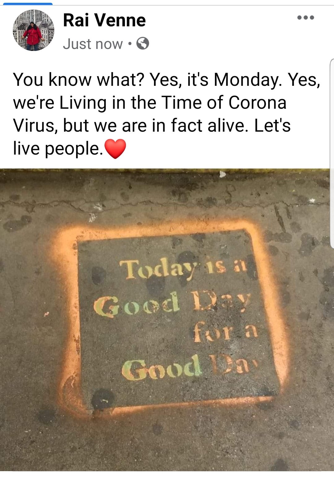 Photo of sidewalk graffiti that reads: Today is a Good Day for a Good Day.  My added words: You know what? Yes, it's Monday. Yes, we're Living in the Time of Corona Virus, but we are in fact alive. Let's live people.❤